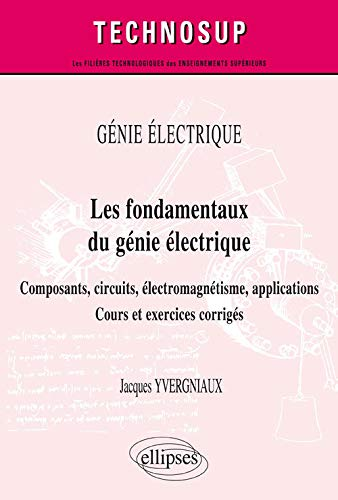 9782340009165: Les Fondamentaux du Génie Électrique Composants Circuits Électromagnétisme Applications Cours et Exercices Corrigés Niveau A