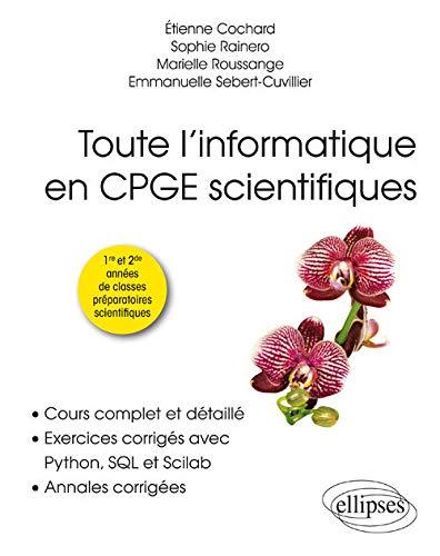 9782340010048: Toute l'informatique en CPGE scientifiques, 1re et 2e années - Cours complet et détaillé, exercices corrigés avec Python, SQL et Scilab, annales corrigées
