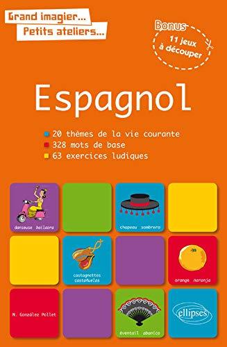 9782340010673: Espagnol : 20 thèmes de la vie courante, 328 mots de base, 63 exercices ludiques (Grand imagier.Petits ateliers.)