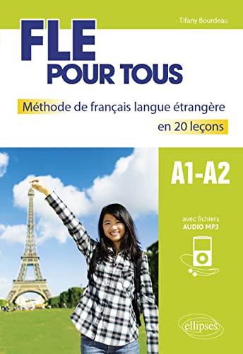 FLE pour tous. Méthode de français langue étrangère en 20 leçons avec fichiers audio. [A1-A2]