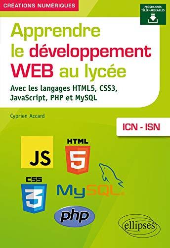 9782340023314: Apprendre le développement Web au lycée - avec les langages HTML5, CSS3, JavaScript, PHP et MySQL - ICN et ISN