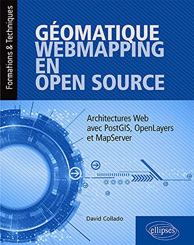 9782340029682: Géomatique, WebMapping, en Open Source - Architectures Web avec PostGIS, OpenLayers et MapServer