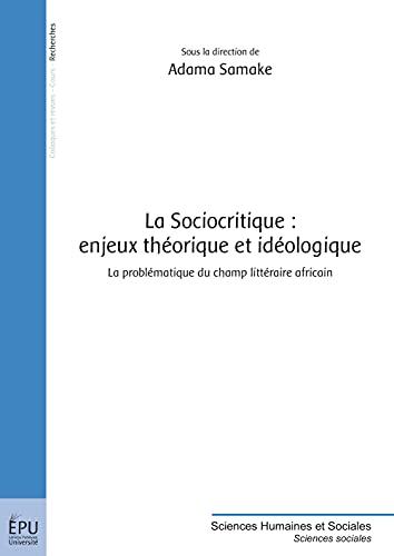 9782342009729: La Sociocritique : enjeux théorique et idéologique