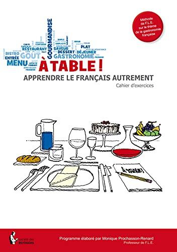9782342012989: A table ! Apprendre le français autrement : Cahier d'exercices