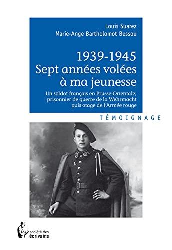9782342014839: 1939-1945 SEPT ANNÉES VOLÉES À MA JEUNESSE