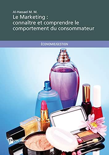 9782342018363: Le Marketing : connaître et comprendre le comportement du consommateur