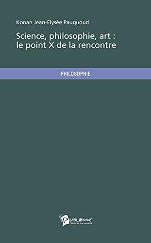9782342018394: Science, philosophie, art : le point X de la rencontre