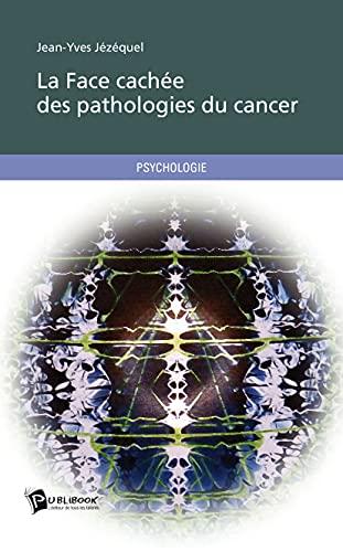 9782342026207: La face cach�e des pathologies du cancer