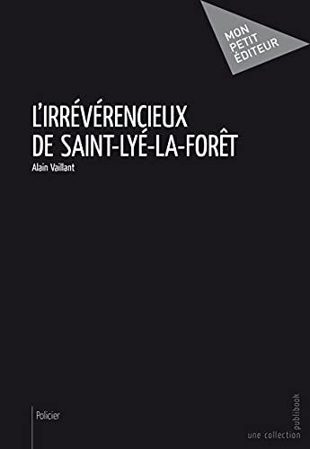 9782342026337: L'Irr�v�rencieux de Saint-Ly�-la-for�t