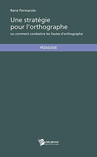 9782342027204: Une stratégie pour l'orthographe ou comment combattre les fautes d'orthographe (French Edition)