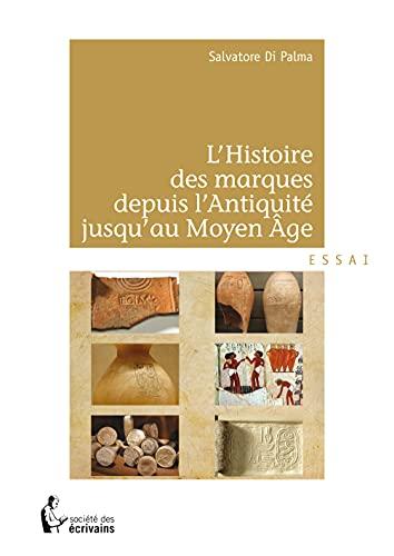 9782342031201: L'histoire des marques depuis l'Antiquité jusqu'au Moyen Age