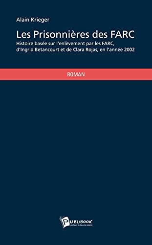 9782342038323: Les prisonnières des FARC : Histoire basée sur l'enlèvement par les FARC, d'Ingrid Betancourt et de Clara Rojas, en l'année 2002