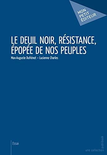 9782342038415: Le Deuil noir, Résistance, épopée de nos peuples