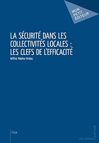 9782342041156: La sécurité dans les collectivités locales : les clefs de l'efficacité