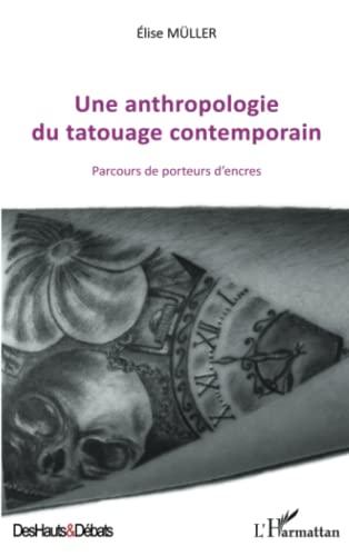 9782343000435: Une anthropologie du tatouage contemporain: Parcours de porteurs d'encres (Des hauts & Débats)