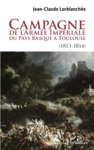 9782343001128: Campagne de l'arm�e imp�riale du Pays Basque � Toulouse (1813-1814)