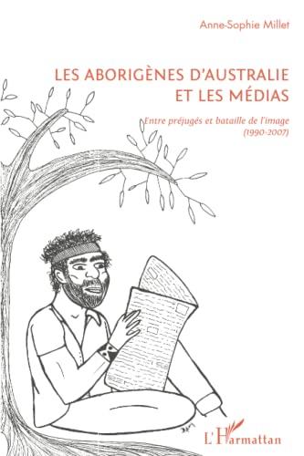 9782343001760: Aborigenes d'Australie et les Medias Entre Prejuges et Bataille de l'Image 1990 2007