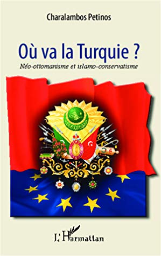 Ou Va la Turquie Neo Ottomanisme et Islamo Conservatisme: Charalambos Petinos