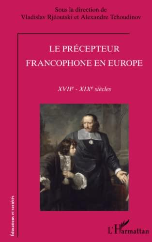 9782343002002: Le précepteur francophone en Europe: XVIIe-XIXe siècle (French Edition)
