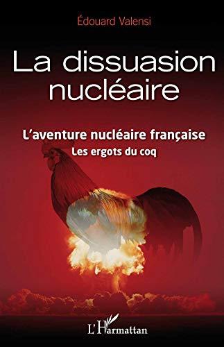 9782343004136: Dissuasion nucléaire l'aventure nucléaire française les ergots du coq
