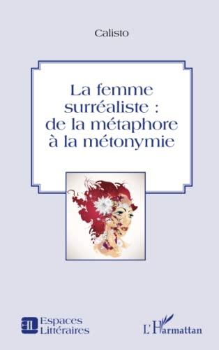 9782343006420: La femme surr�aliste, de la m�taphore � la m�tonymie