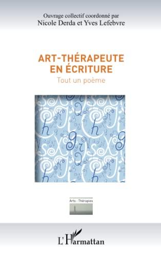 9782343006963: Art-thérapeute en écriture: Tout un poème (French Edition)