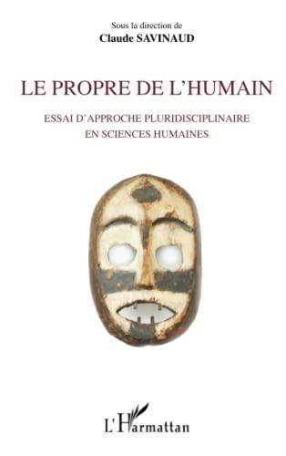 9782343008660: Propre de l'Humain Essai d'Approche Pluridisciplinaire en Sciences Humaines