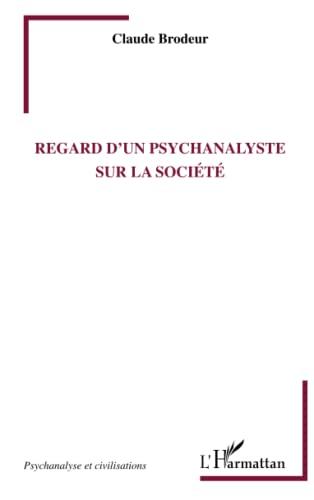 Regard d'un Psychanalyste Sur la Societe: Claude Brodeur