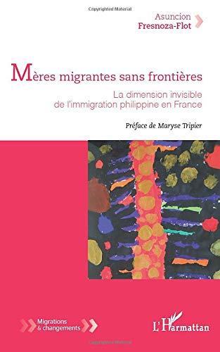 9782343010274: Mères migrantes sans frontieres la dimension invisible de l'mmigration philippine en France