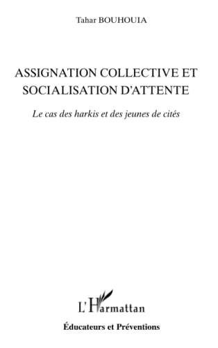 9782343010434: Assignation Collective et Socialisation d'Attente le Cas des Harkis et des Jeunes de Cites