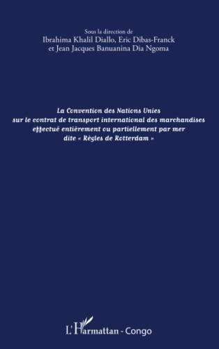 9782343011196: La convention des Nations Unies sur le contrat de transport international des marchandises effectué entièrement ou partiellement: par mer dite Règles de Rotterdam