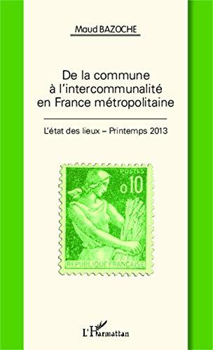 9782343011646: De la Commune a l'Intercommunalite en France Metropolitaine l'Etat des Lieux Printemps 2013