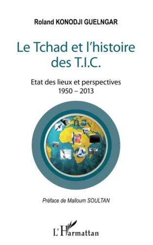 9782343012322: Tchad et l'Histoire des Tic Etat des Lieux et Perspectives 1950 2013