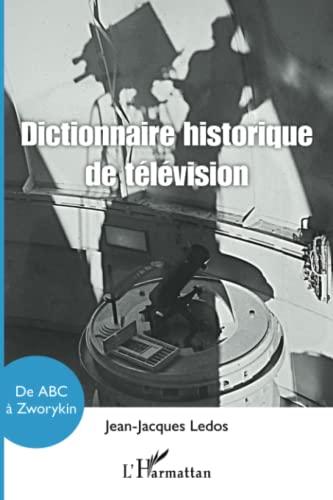 9782343014173: Dictionnaire historique de télévision: de ABC à Zworykin