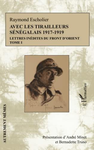 9782343014319: Avec les Tirailleurs Senegalais (T 1) 1917 1919 Lettres Indedites du Front d'Orient