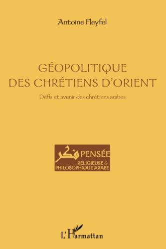 9782343014852: Géopolitique des chrétiens d'Orient: Défis et avenir des chrétiens arabes (French Edition)