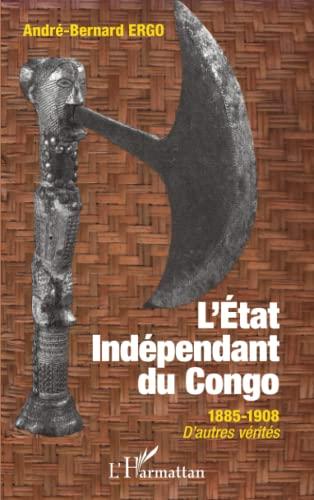 9782343016221: Etat Indépendant du Congo 1885-1908 D'autres vérités (French Edition)