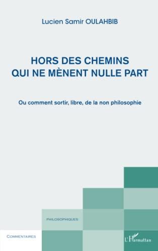 9782343017457: Hors des chemins qui ne mènent nulle part: Ou comment sortir libre de la non philosophie (French Edition)