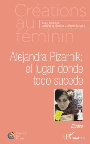 9782343019208: Alejandra Pizarnik: el lugar donde todo sucede: Etudes (French Edition)