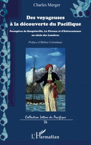 9782343019376: Des voyageuses à la découverte du Pacifique: Passagères de Bougainville, La Pérouse et d'Entrecasteaux au siècle des Lumières (French Edition)