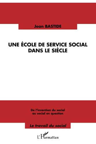 9782343019444: Une école de service social dans le siècle: De l'invention du social au social en question (French Edition)