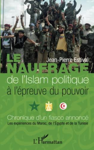 9782343019482: Le naufrage de l'islam politique à l'épreuve du pouvoir