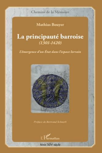 9782343019550: La principauté barroise (1301-1420) : L'émergence d'un Etat dans l'espace lorrain (1CD audio) (Chemins de la Mémoire)