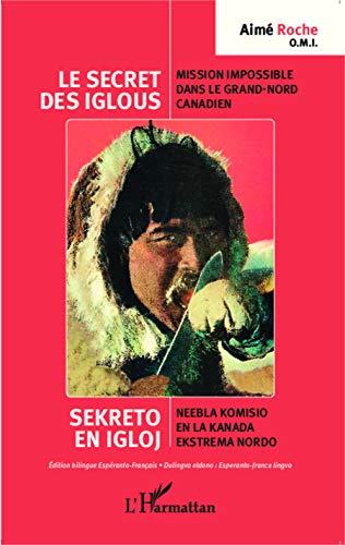 9782343019635: Le secret des iglous ; Mission impossible dans le grand-nord canadien: Sekreto en igloj ; Neebla komisio en la Kanada ekstrema nordo - édition bilingue espéranto-français (French Edition)