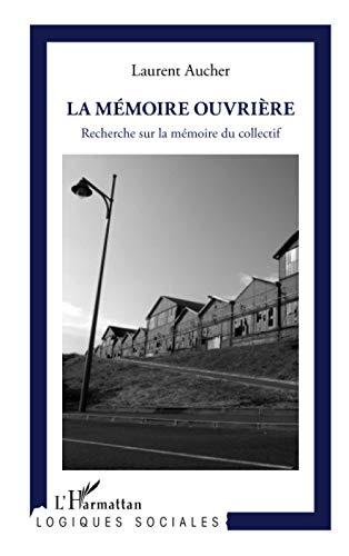9782343022284: La mémoire ouvrière: Recherche sur la mémoire du collectif (Logiques sociales)