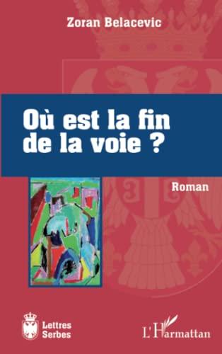 9782343022512: Où est la fin de la voie?: Roman (Lettres serbes)