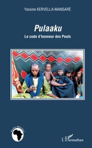 PULAAKU LE CODE D'HONNEUR DES PEULS: KERVELLA-MANSARE YASSINE