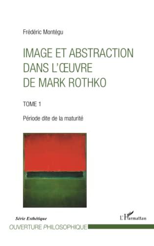 9782343024165: Image et abstraction dans l'oeuvre de Mark Rothko (Tome 1)