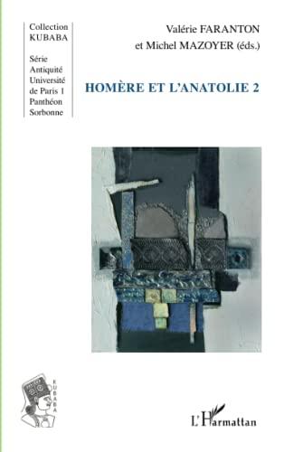 Homère et l'anatolie 2 (French Edition): Valà rie Faranton