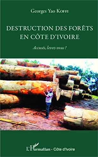 9782343024516: Destruction des forêts en Côte d'Ivoire: Accusés, levez-vous !
